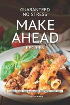 Guaranteed No Stress Make Ahead Recipes