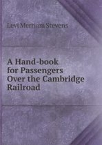 A Hand-Book for Passengers Over the Cambridge Railroad