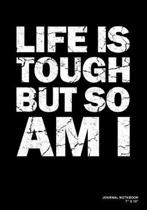 Life Is Tough But So Am I: Journal, Notebook, Or Diary - 120 Blank Lined Pages - 7'' X 10'' - Matte Finished Soft Cover