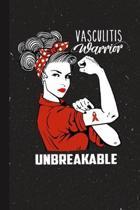 Vasculitis Warrior Unbreakable: Vasculitis Awareness Gifts Blank Lined Notebook Support Present For Men Women Red Ribbon Awareness Month / Day Journal
