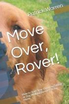 Move Over, Rover!: How to Start Your Own Dog Sitting or Dog Walking Business from Home
