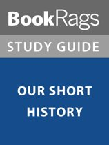 Summary & Study Guide: Our Short History