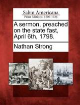 A Sermon, Preached on the State Fast, April 6th, 1798.