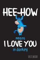 Hee-How Means I Love You In Donkey: 6x9 Inch - 100 Pages - Blank Unlined - Soft Cover - Sketchbook - Donkey - Perfect as Diary Journal Notebook