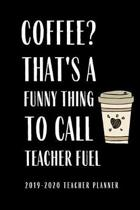 2019-2020 Teacher Planner Coffee That's A Funny Thing To Call Teacher Fuel: Teacher Planner Lesson Planner Academic Planner Academic Organizer 2019-20
