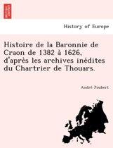Histoire de La Baronnie de Craon de 1382 a 1626, D'Apre S Les Archives Ine Dites Du Chartrier de Thouars.