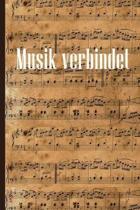 Musik verbindet: Notenheft DIN-A5 mit 100 Seiten leerer Notenzeilen zum Notieren von Noten und Melodien f�r Musikstudentinnen, Musikstu