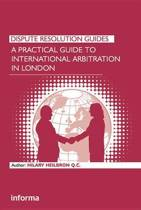 A Practical Guide to International Arbitration in London
