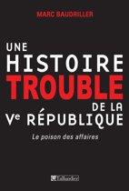 Une histoire trouble de la Vème république - Le poison des affaires