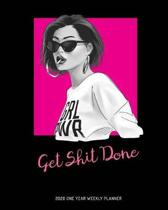 Get Shit Done - 2020 One Year Weekly Planner: Bold Pink Feminist Female Empowerment - Daily Weekly Monthly View - Pretty Nifty Calendar Organizer - On