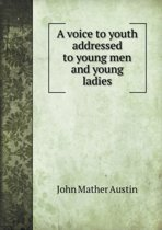 A Voice to Youth Addressed to Young Men and Young Ladies