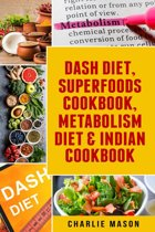 Dash Diet, Superfoods Cookbook, Metabolism Diet & Indian Cookbook