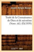 Trait de la Connaissance de Dieu Et de Soi-M me (Nouv. d.) ( d.1850)