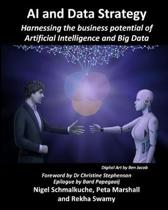 AI and Data Strategy: Harnessing the business potential of Artificial Intelligence and Big Data