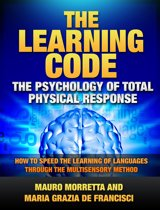 The Learning Code: The Psychology of Total Physical Response - How to Speed the Learning of Languages Through the Multisensory Method