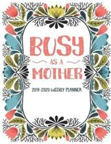 Busy As A Mother 2019-2020 Weekly Planner: 2019-2020 12-Month Planner: July 1, 2019 to June 30, 2020: Weekly & Monthly View Planner, Organizer & Diary