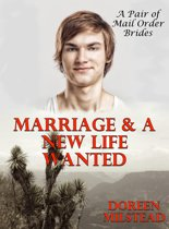 Marriage & A New Life Wanted (A Pair of Mail Order Bride Romances)