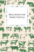 Buildings for Dairy Cattle - With Information on Cowsheds, Milking Sheds and Loose Boxes