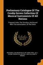 Preliminary Catalogue of the Crosby-Brown Collection of Musical Instruments of All Nations