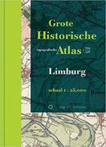 Historische provincie atlassen - Grote Historische Topografische Atlas Limburg