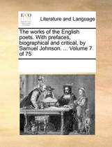 The Works of the English Poets. with Prefaces, Biographical and Critical, by Samuel Johnson. ... Volume 7 of 75
