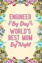 Engineer By Day World's Best Mom By Night