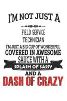 I'm Not Just A Field Service Technician: Notebook: Field Service Technician Notebook, Journal Gift, Diary, Doodle Gift or Notebook