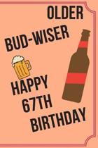 OLDER BUD-WISER HAPPY 67th BIRTHDAY: Funny 67th Birthday Gift older bud-wiser Pun Journal / Notebook / Diary (6 x 9 - 110 Blank Lined Pages)
