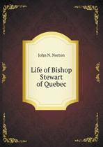 Life of Bishop Stewart of Quebec