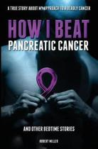 How I Beat Pancreatic Cancer