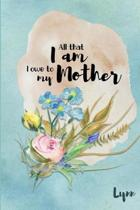 Lynn All That I Am I Owe to My Mother