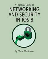 A Practical Guide to Networking and Security in IOS 8