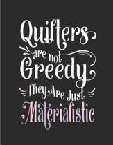 Quilters Are Not Greedy They Are Just Materialistic