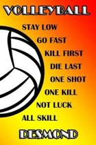 Volleyball Stay Low Go Fast Kill First Die Last One Shot One Kill Not Luck All Skill Desmond