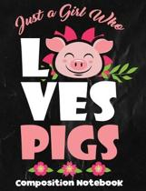 Just A Girl Who Loves Pigs Composition Notebook: Wide Ruled 1 Subject Note Book