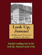 Look Up, Juneau! A Walking Tour of Juneau, Alaska