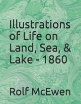 Illustrations of Life on Land, Sea, & Lake - 1860