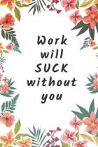 Work will Suck without you