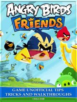 Angry Birds Friends Game Unofficial Tips Tricks and Walkthroughs