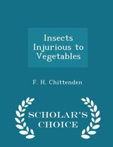 Insects Injurious to Vegetables - Scholar's Choice Edition
