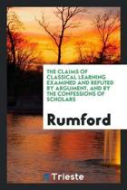 The Claims of Classical Learning Examined and Refuted by Argument, and by the Confessions of Scholars
