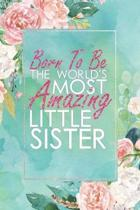 Born to Be the World's Most Amazing Little Sister
