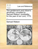 The Gentleman's and Citizen's Almanack, Compiled by Samuel Watson, Bookseller, for the Year of Our Lord, 1772.