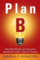 Plan B: How Real People are Using the Internet to Create a Second Income
