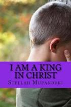 I Am a King in Christ