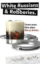 White Russians and Robberies
