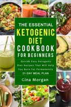 The Essential Ketogenic Diet Cookbook For Beginners: Quick and Easy Ketogenic Diet Recipes That Will Help You Burn Fat Permanently 21 Day Meal Plan