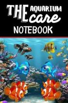 The Aquarium Care Notebook: Customized Compact Saltwater Aquarium Care Logging Book, Thoroughly Formatted, Great For Tracking & Scheduling Routine
