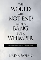 The World Will Not End With a Bang But a Wimper - The Miraculous Story of the Americans