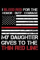I Bleed Red for the honor duty courage my Daughter gives to the Thin Red Line